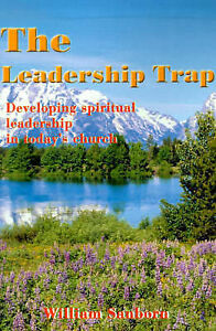 NEW The Leadership Trap: Developing spiritual leadership in today's church