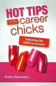 Hot-Tips-for-Career-Chicks-Unlocking-the-Code-to-Success-Karen-Adamedes-LIKE-NEW