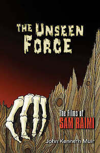 The Unseen Force: The Films of Sam Raimi by John Kenneth Muir (Paperback, 2004)