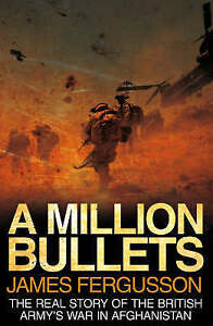 A-Million-Bullets-The-Real-Story-of-the-War-in-Afghanistan-Fergusson-James-V