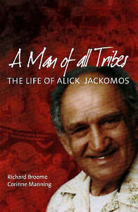 A Man of All Tribes: The Life of Alick Jackomos by Corinne Manning, Richard...