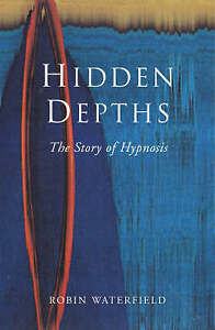 Hidden Depths: A History of Hypnosis, Good Condition Book, Waterfield, Robin, IS