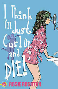 I Think I'll Just Curl Up and Die by Rosie Rushton (Paperback, 2006)