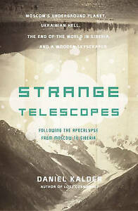 NEW Strange Telescopes: Following the Apocalypse from Moscow to Siberia