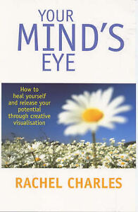 Your Mind's Eye: How to Heal Yourself and Release Your Potential Through Creativ