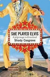 She-Played-Elvis-A-Pilgrimage-to-Graceland-by-Shady-Cosgrove-Medium-SC