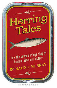 Herring Tales: How the Silver Darlings Shaped Human Taste and History, Donald S.