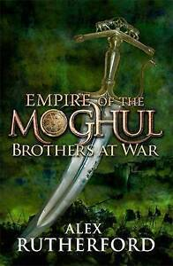 Empire of the Moghul: Brothers at War, Alex Rutherford