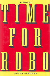 Time for Robo: A Novel by Peter Plagens (Hardback, 1999)