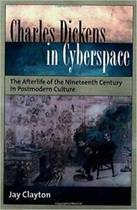 Charles Dickens in Cyberspace The Afterlife of the Nineteenth Century in Postmodern Culture 1st edition