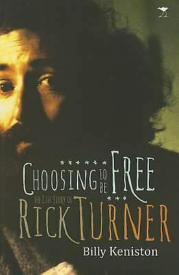 Choosing to Be Free : The Life Story of Rick Turner by Keniston, Billy