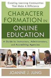 Character Formation in Online Education Guide for Instructors Administrators Acc