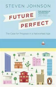 Future Perfect: The Case for Progress in a Networked Age-ExLibrary