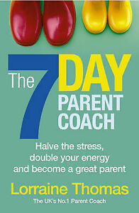Lorraine-Thomas-The-7-Day-Parent-Coach-Halve-the-Stress-Double-Your-Energy-and