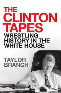 Branch, Taylor, The Clinton Tapes: Wrestling History in the White House, Very Go