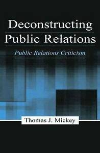 Deconstructing Public Relations: Public Relations Criticism (Routledge Communic