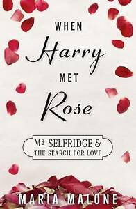 When Harry Met Rose: Mr Selfridge and the Search for Love (A Harry Selfridge Nov