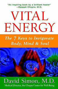 Vital Energy: The 7 Keys to Invigorate Body, Mind, and Soul by David Simon M.D.