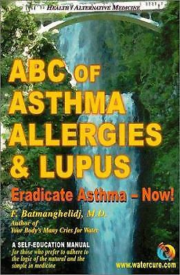 ABC of Asthma, Allergies and Lupus : Eradicate Asthma - Now! by F. Batmanghelidj