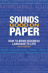 Sounds Good on Paper: How to Bring Business Language to Life by Roger Horberr...