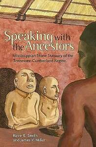 Speaking with the Ancestors : Mississippian Stone Statuary of the Tennessee-Cumb