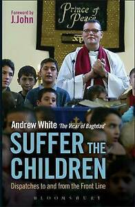 Suffer the Children: Dispatches to and from the Front Line,VERYGOOD Book