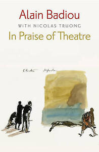 NEW In Praise of Theatre by Alain Badiou