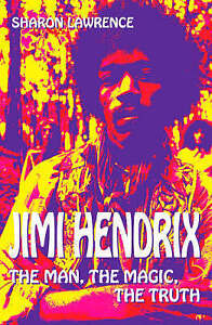 JIMI HENDRIX THE MAN THE MAGIC THE TRUTH SHARON LAWRENC