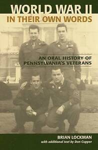 World War II in Their Own Words: An Oral History of Pennsylvania's Veterans...