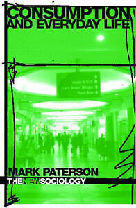 USED-GD-Consumption-and-Everyday-Life-New-Sociology-by-Mark-Paterson