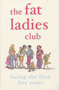 The Fat Ladies Club: Facing the First Five Years, Gardener, Hilary & Groves, Sar