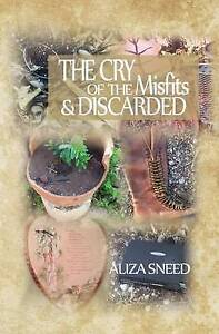 The Cry of the Misfits and the Discarded by Sneed, Aliza -Paperback