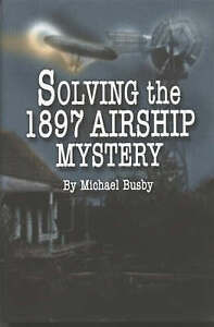 Solving the 1897 Airship Mystery by Michael Busby (Hardback, 2003)