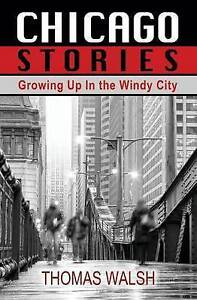 NEW Chicago Stories - Growing Up in the Windy City by Thomas Walsh
