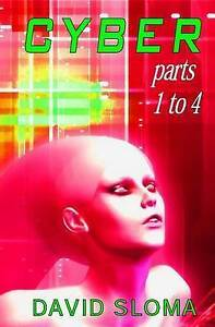 Cyber - Parts 1 to 4 by Sloma, David -Paperback