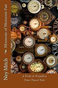Moments of Moments Past: A Pride & Prejudice Time Travel Tale -Paperback