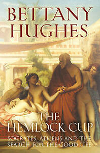 The Hemlock Cup: Socrates, Athens and the Search for the Good Life, Hughes, Bett