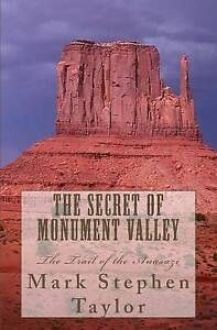 The Secret of Monument Valley: The Trail of the Anasazi by Mark Stephen Taylor