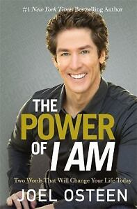 The Power of I Am: Two Words That Will Change Your Life Today by Joel Osteen