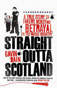 Straight Outta Scotland: A True Story of Fakery, Money and Betrayal in the Mu...
