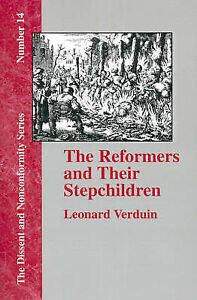 The Reformers and Their Stepchildren by Verduin, Leonard -Paperback