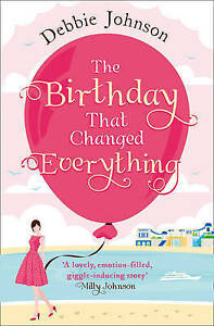 The Birthday That Changed Everything: Perfect Summer Holiday Reading! - New Book