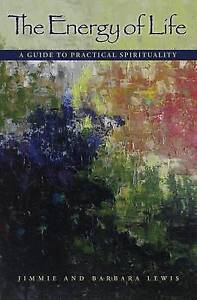 The Energy of Life: A Guide to Practical Spirituality by Lewis, Jimmie