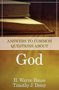 Answers to Common Questions About God by H. Wayne House (Paperback, 2013)