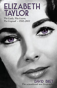 Elizabeth Taylor: The Lady, the Lover, the Legend by David Bret