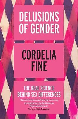 Delusions of Gender: The Real Science Behind Sex, Cordelia Fine, New