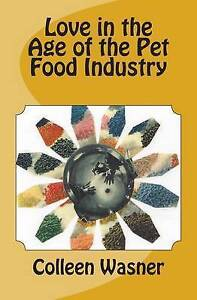 Love in the Age of the Pet Food Industry by Wasner, Colleen -Paperback