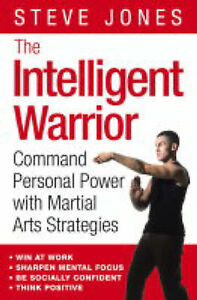 The Intelligent Warrior: Command Personal Power with Martial Arts Strategies...