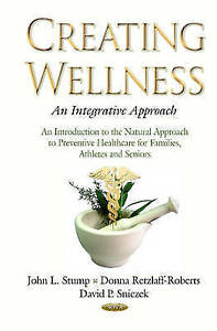 Creating Wellness: An Integrative Approach (Public Health in the 21st Century)