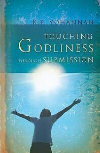 Touching Godliness Through Submission, Yohannan, K. P., Very Good Book